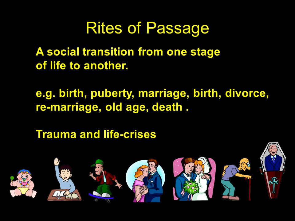 Rites of Passage A social transition from one stage of life to another.