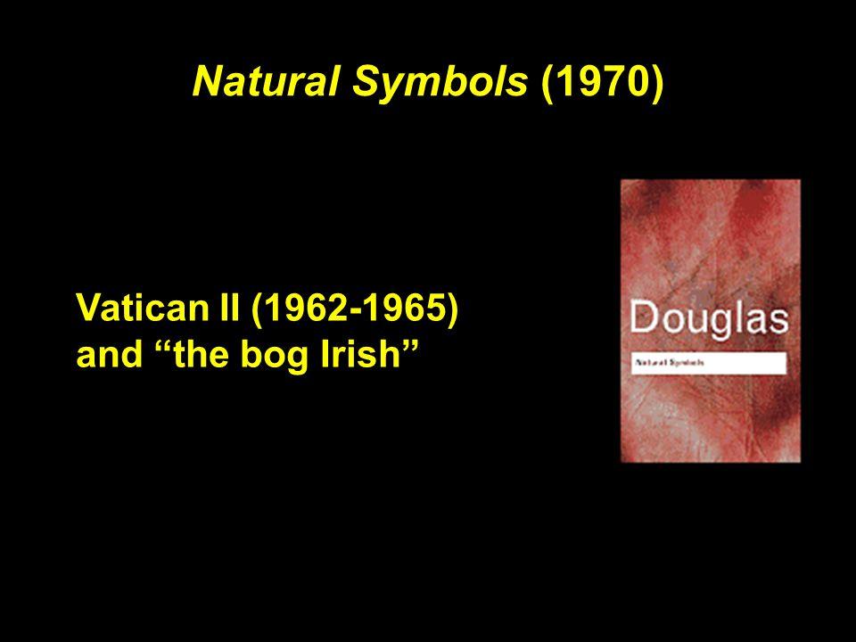 Natural Symbols (1970) Vatican II (1962-1965) and the bog Irish