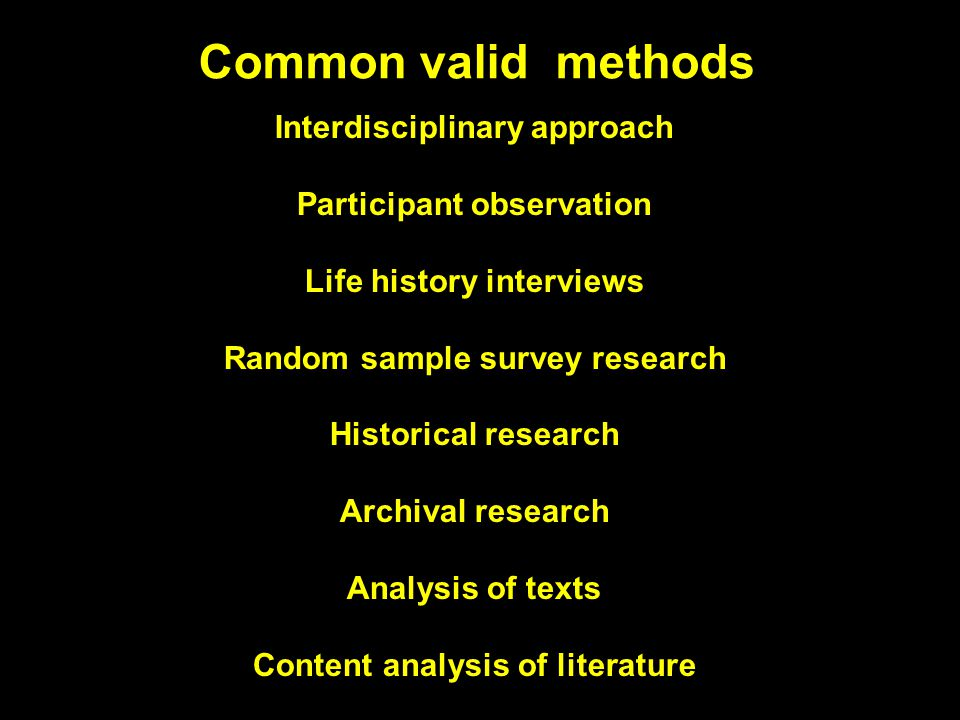 Common valid methods Interdisciplinary approach Participant observation Life history interviews Random sample survey research Historical research Archival research Analysis of texts Content analysis of literature