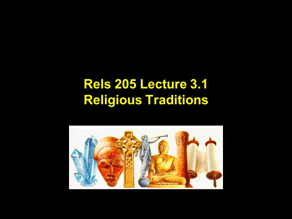 Lecture Outline for Part One of Rels 205.01 Week 1 Lecture 1 What is Religion .