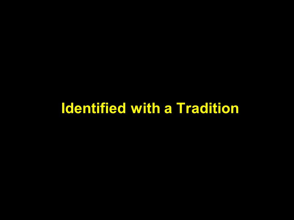 Tradition Tradition: that which is handed down or passed on from the past as distinct from modern ideas and theories.