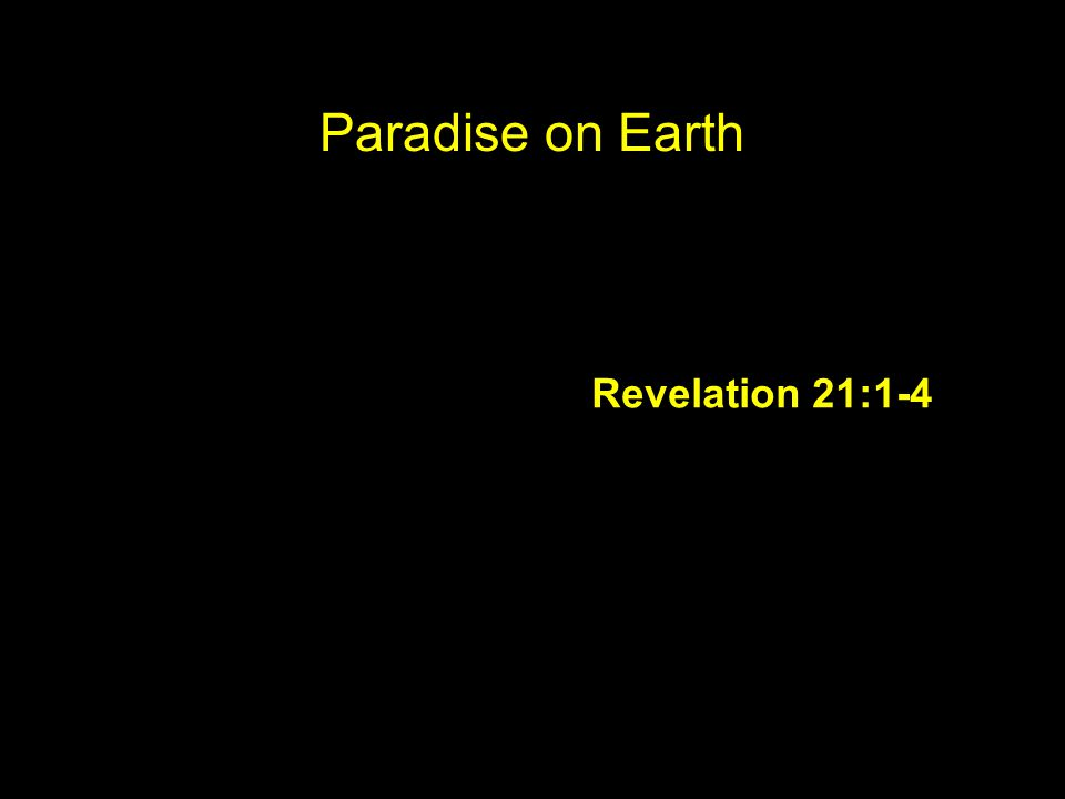 Paradise on Earth Revelation 21:1-4