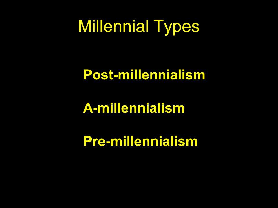 Millennial Types Post-millennialism A-millennialism Pre-millennialism