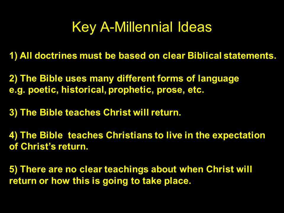 Key A-Millennial Ideas 1)All doctrines must be based on clear Biblical statements.