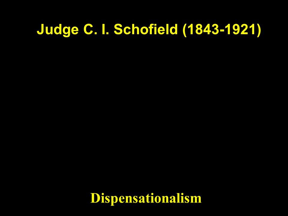 Judge C. I. Schofield (1843-1921) Schofield Reference Bible (1909) Dispensationalism