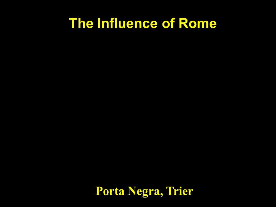The Influence of Rome Porta Negra, Trier