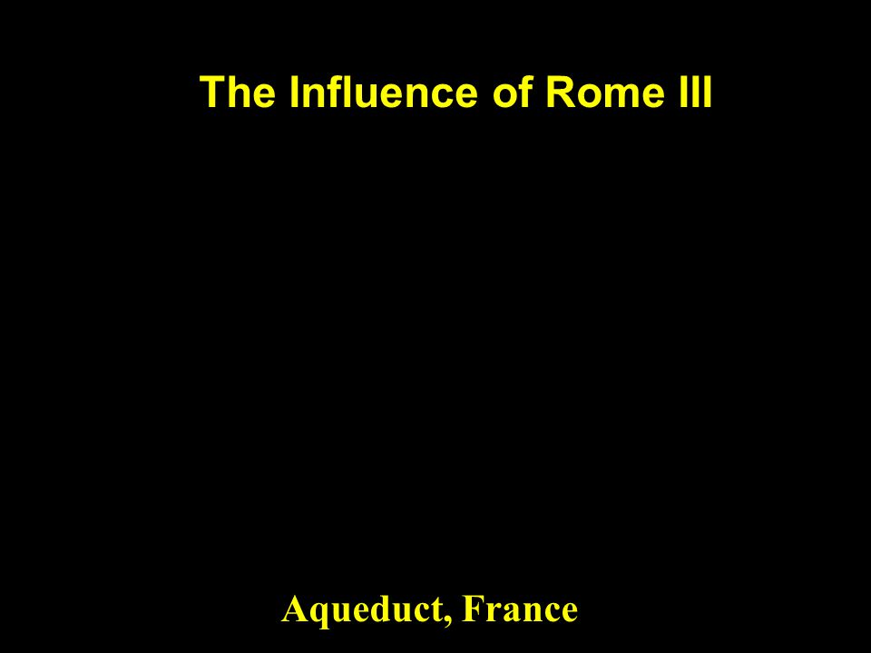 The Influence of Rome III Aqueduct, France