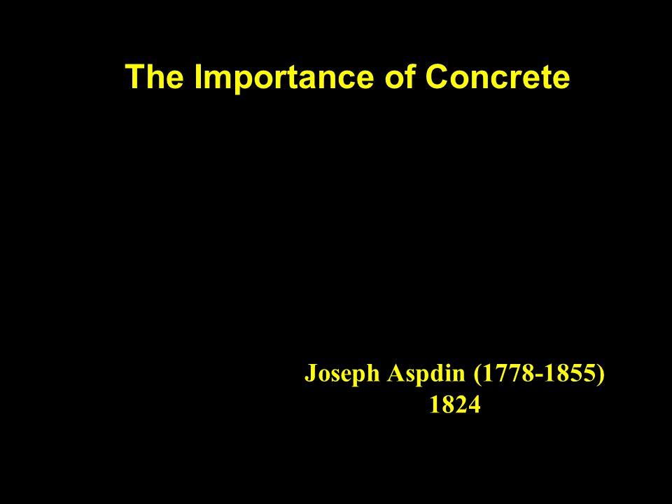 The Importance of Concrete Joseph Aspdin (1778-1855) 1824