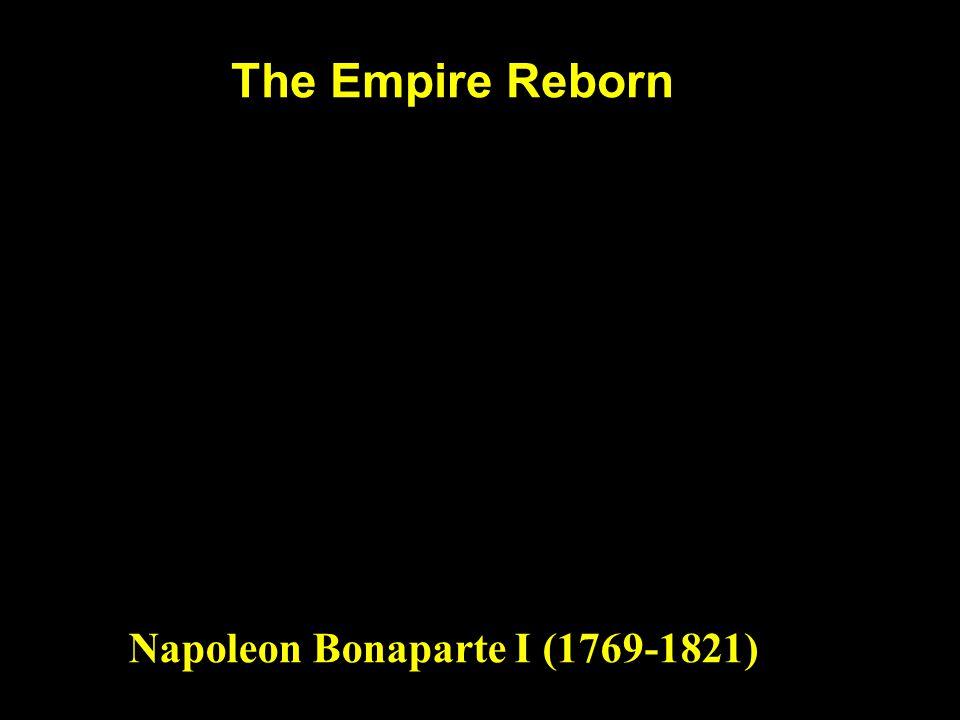 The Empire Reborn Napoleon Bonaparte I (1769-1821)