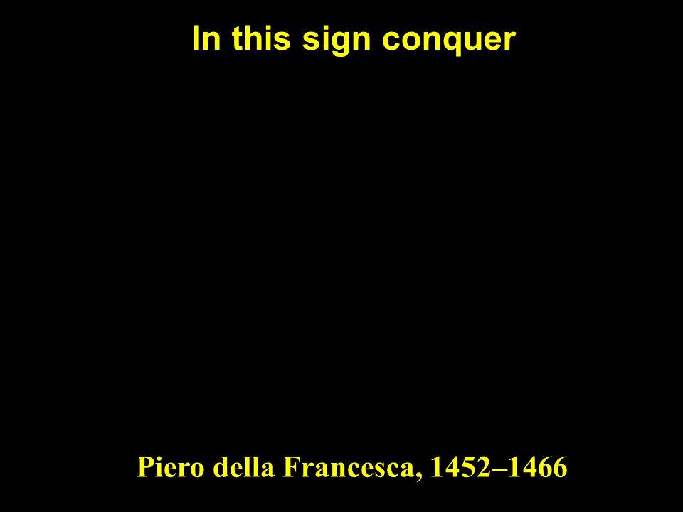 In this sign conquer Piero della Francesca, 1452–1466