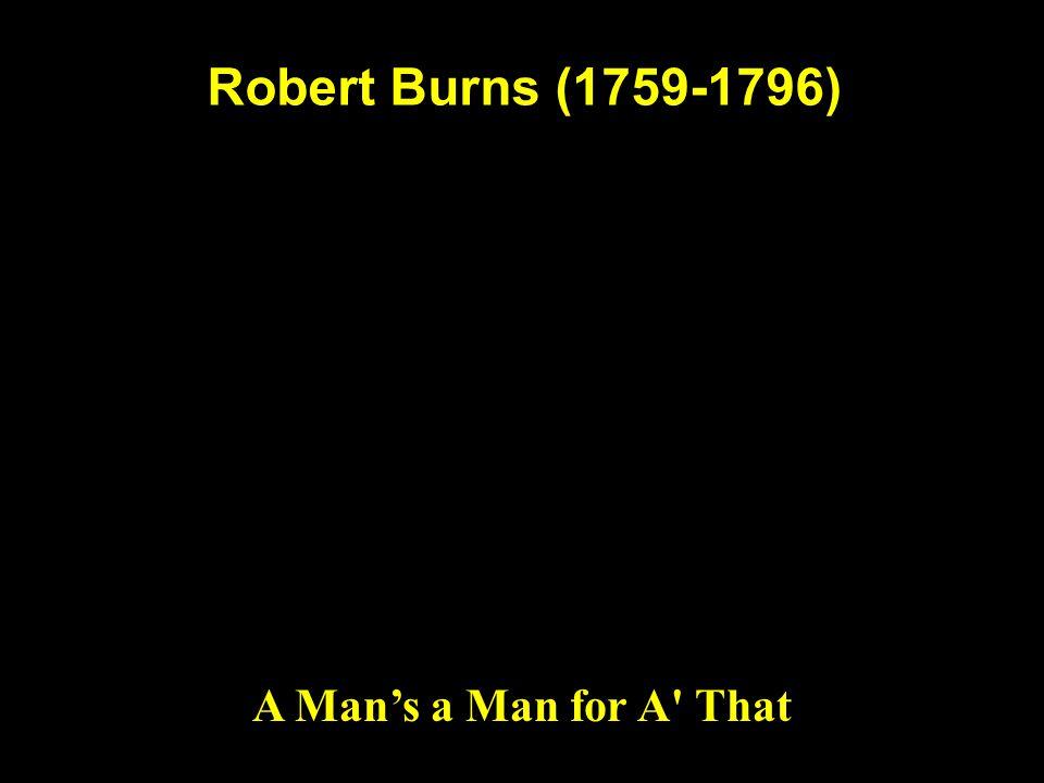 Robert Burns (1759-1796) A Man's a Man for A That