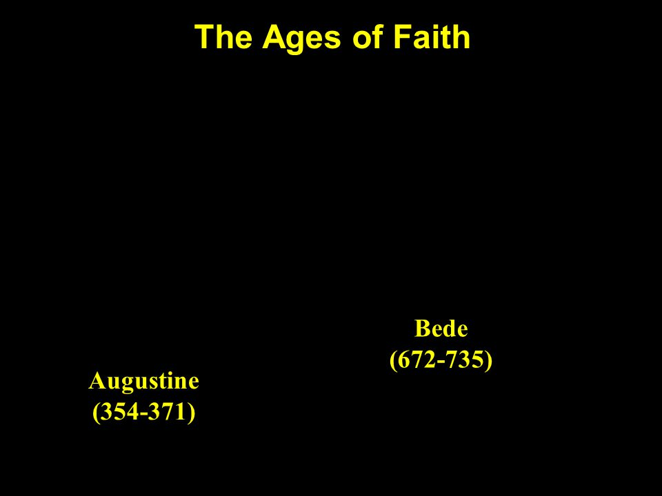 The Ages of Faith Bede (672-735) Augustine (354-371)