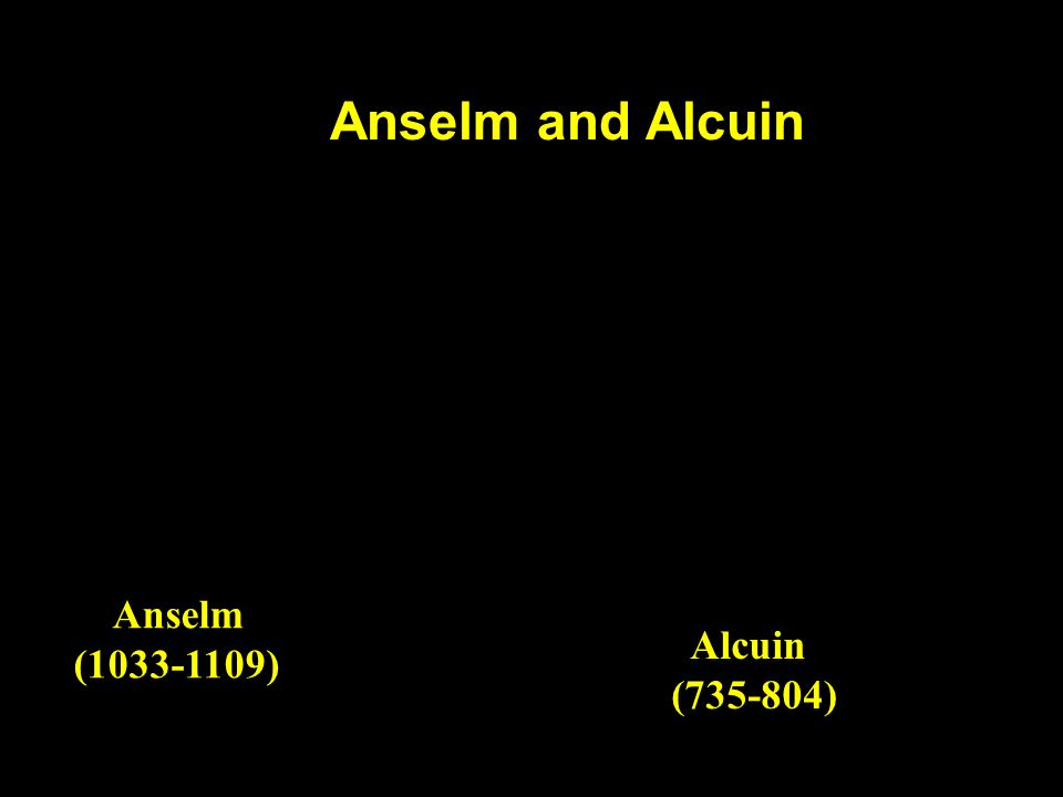 Anselm and Alcuin Anselm (1033-1109) Alcuin (735-804)
