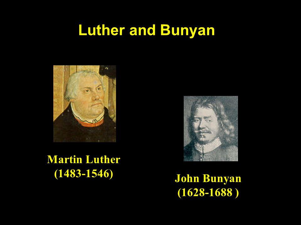 Luther and Bunyan Martin Luther (1483-1546) John Bunyan (1628-1688 )