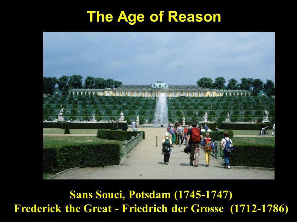 The Age of Reason Sans Souci, Potsdam (1745-1747) Frederick the Great - Friedrich der Grosse (1712-1786)