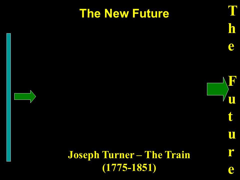 The New Future The FutureThe Future Joseph Turner – The Train (1775-1851)