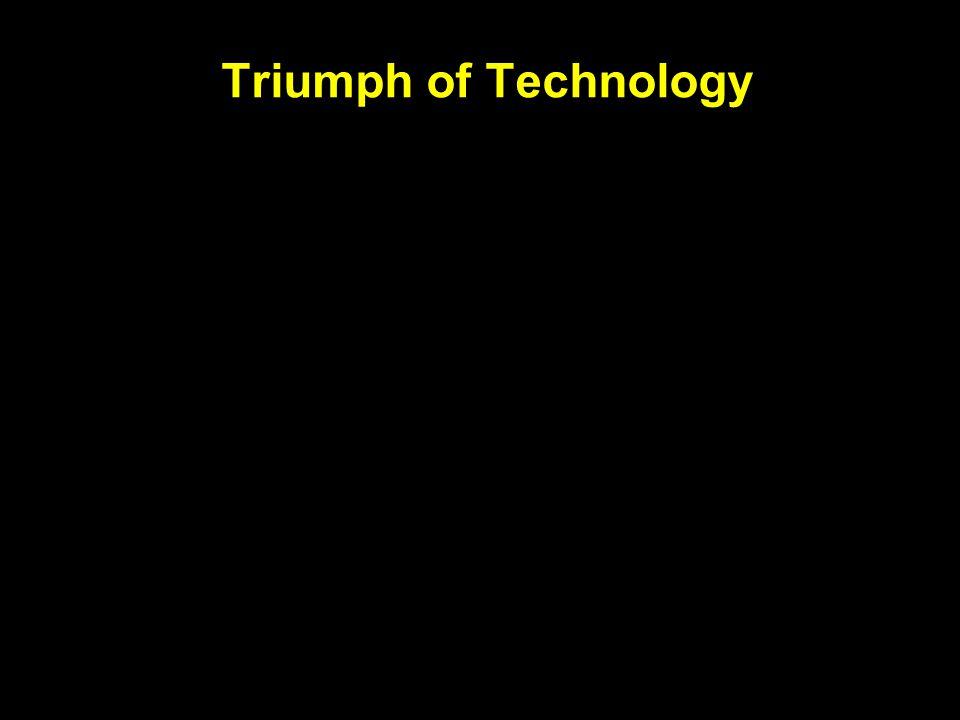 Triumph of Technology