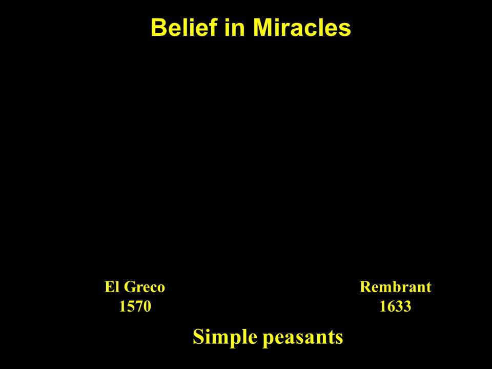 Belief in Miracles Simple peasants El Greco 1570 Rembrant 1633