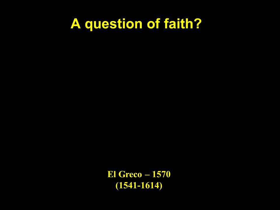 A question of faith El Greco – 1570 (1541-1614)