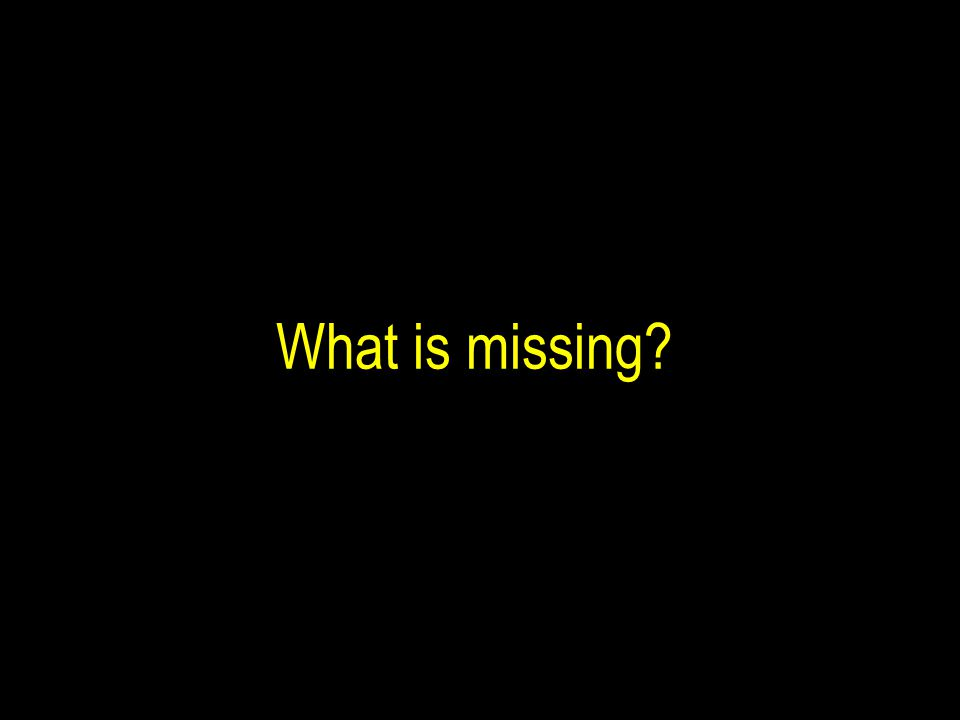 What is missing