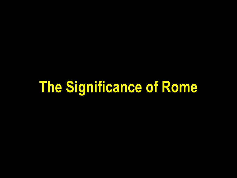 The Significance of Rome