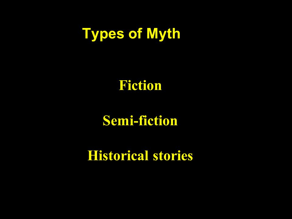 Types of Myth Fiction Semi-fiction Historical stories