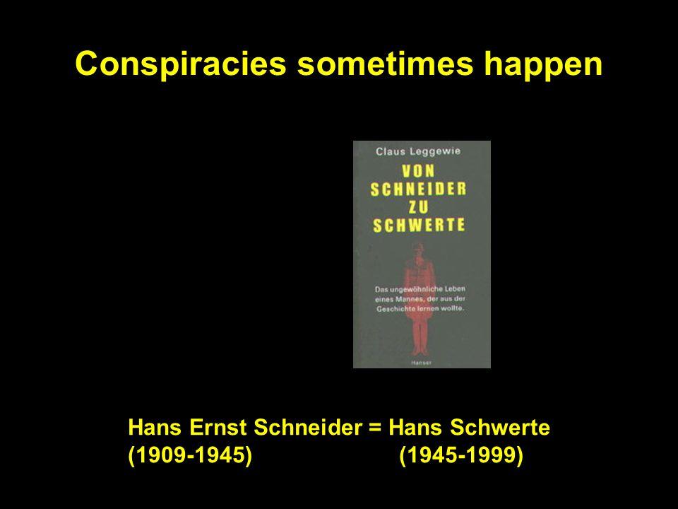 Conspiracies sometimes happen Hans Ernst Schneider = Hans Schwerte (1909-1945) (1945-1999)
