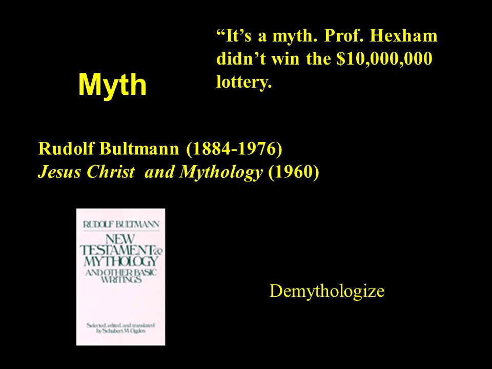 Myth It's a myth. Prof. Hexham didn't win the $10,000,000 lottery.