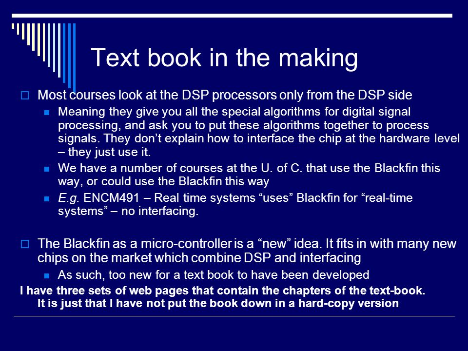 Text book in the making  Most courses look at the DSP processors only from the DSP side Meaning they give you all the special algorithms for digital signal processing, and ask you to put these algorithms together to process signals.