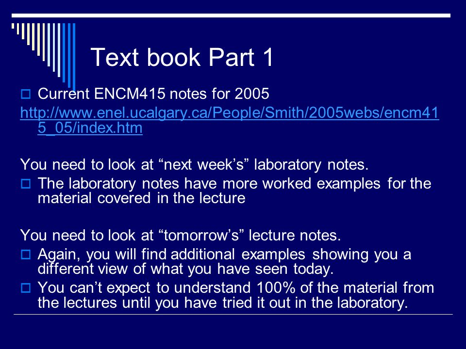 Text book Part 2  Current ENCM415 notes for 2004 http://www.enel.ucalgary.ca/People/Smith/2004webs/encm415_04/index.h tm You need to look at last year's laboratory notes.