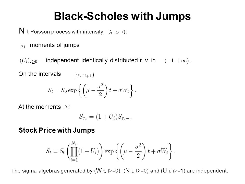 Black-Scholes with Jumps N t-Poisson process with intensity moments of jumps independent identically distributed r. v. in On the intervals At the mome