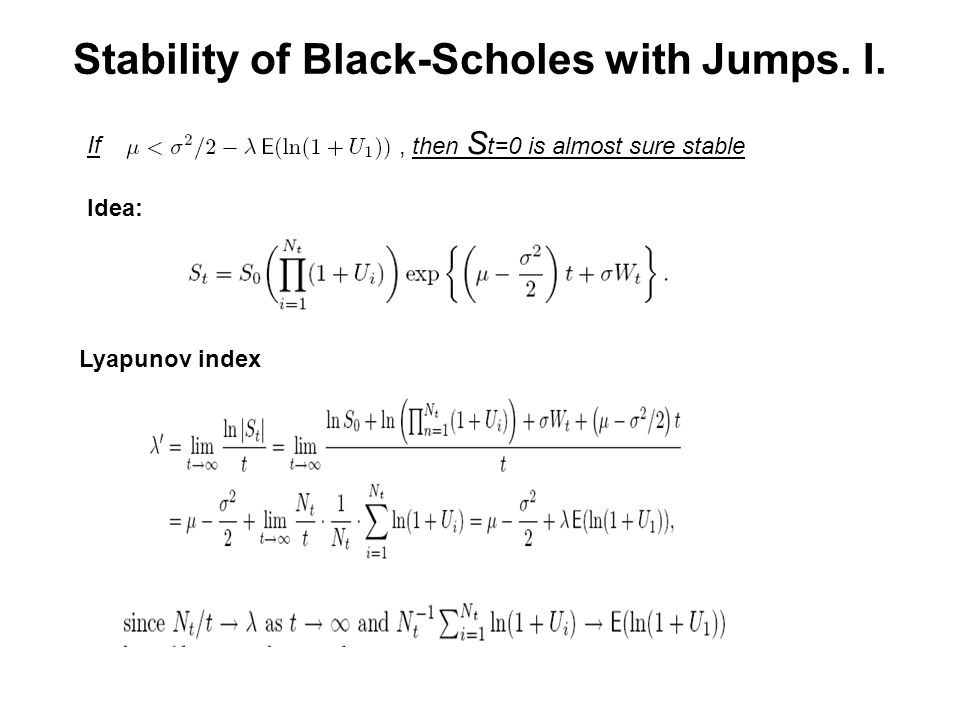 Stability of Black-Scholes with Jumps. I. If, then S t=0 is almost sure stable Idea: Lyapunov index