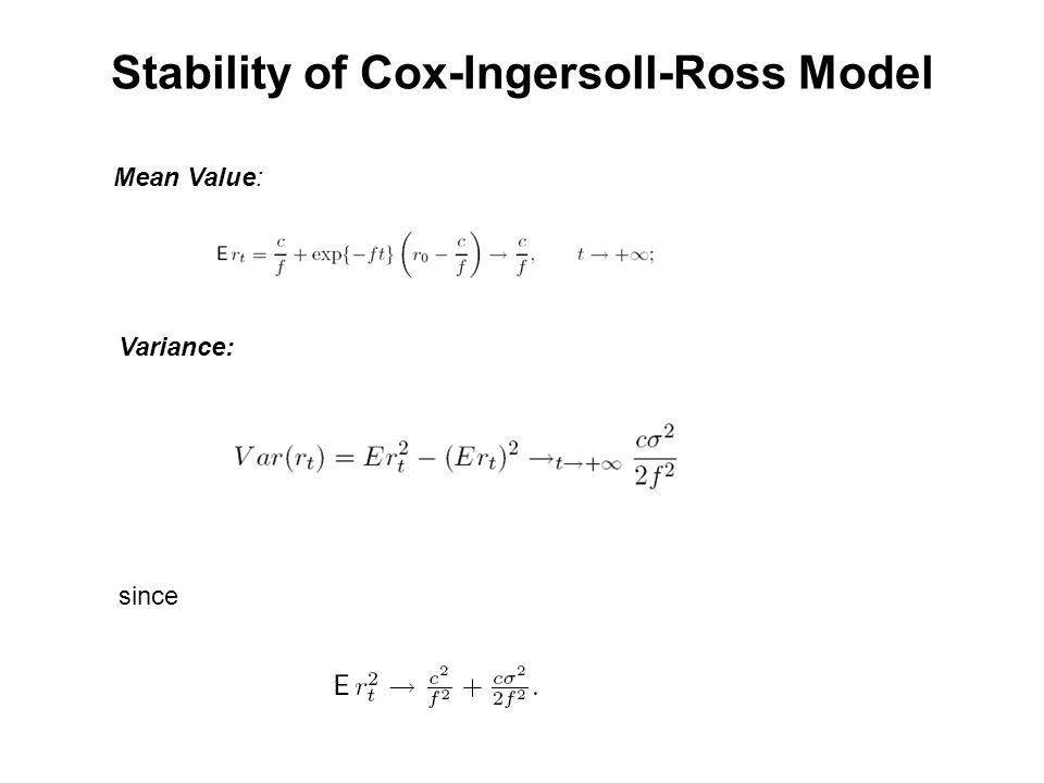 Stability of Cox-Ingersoll-Ross Model Mean Value: Variance: since