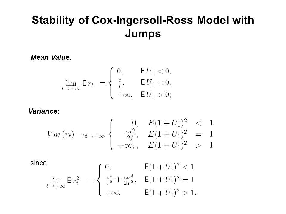 Stability of Cox-Ingersoll-Ross Model with Jumps Mean Value: Variance: since