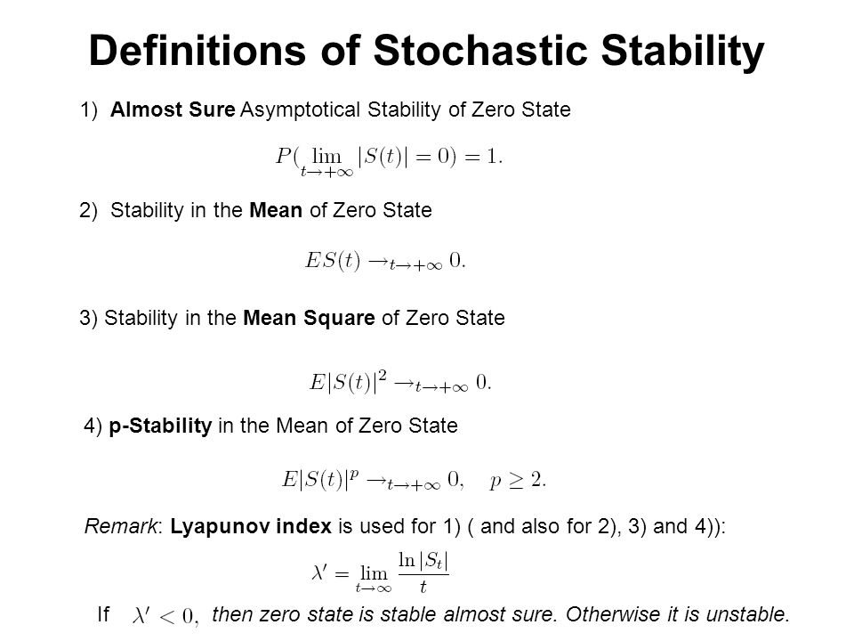 Definitions of Stochastic Stability 1) Almost Sure Asymptotical Stability of Zero State 2) Stability in the Mean of Zero State 3) Stability in the Mea