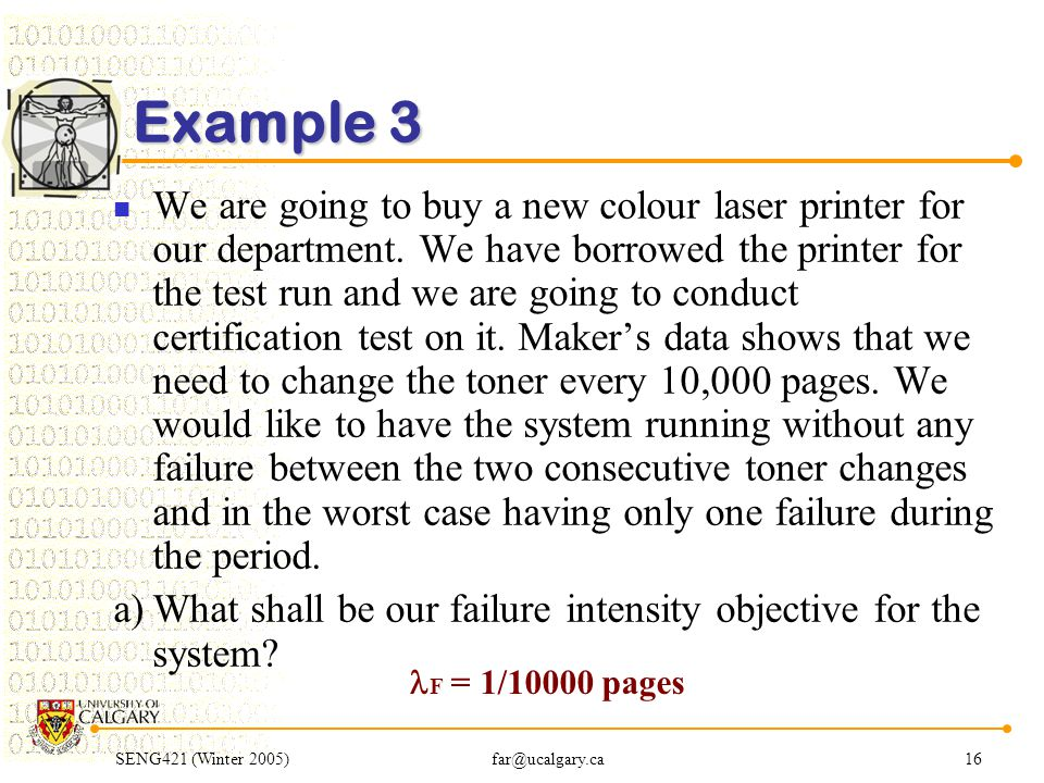 SENG421 (Winter 2005)far@ucalgary.ca16 Example 3 We are going to buy a new colour laser printer for our department.