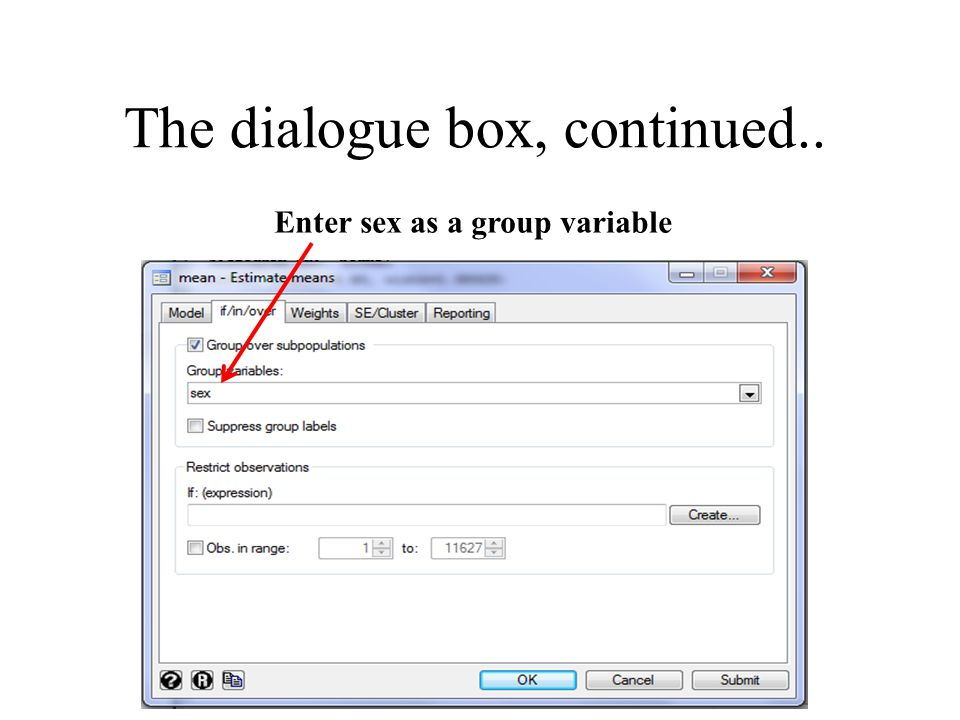 The dialogue box, continued.. Enter sex as a group variable