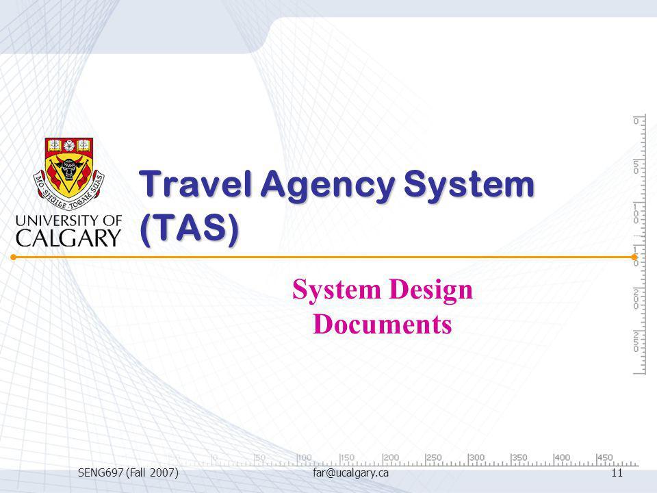 SENG697 (Fall 2007)far@ucalgary.ca11 Travel Agency System (TAS) System Design Documents