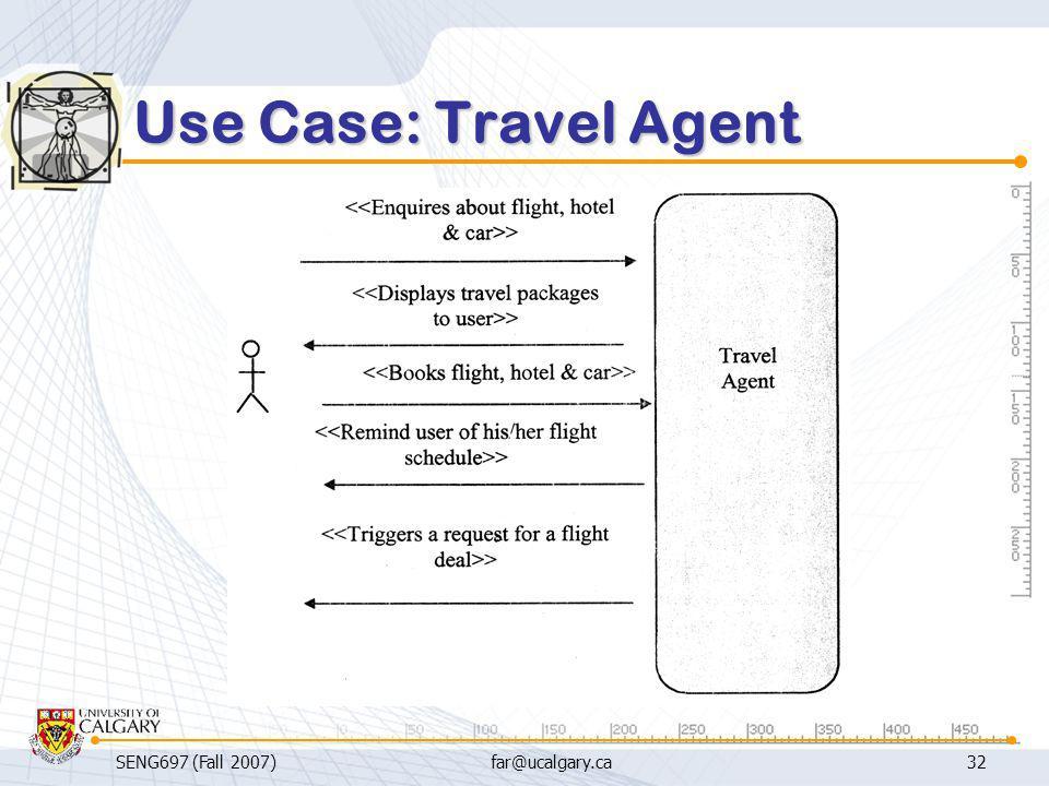 SENG697 (Fall 2007)far@ucalgary.ca32 Use Case: Travel Agent