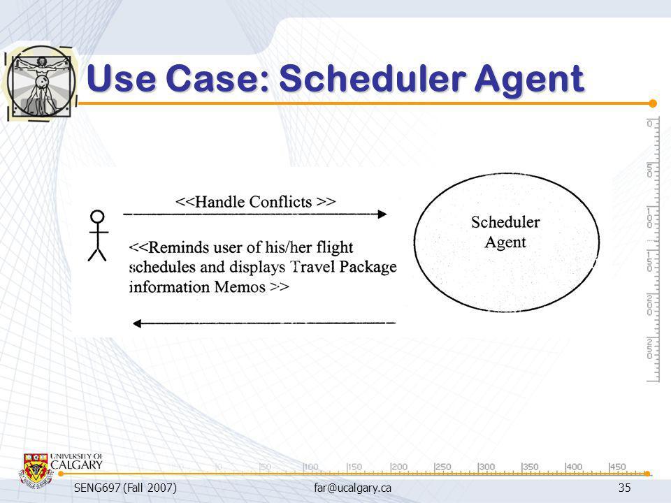 SENG697 (Fall 2007)far@ucalgary.ca35 Use Case: Scheduler Agent