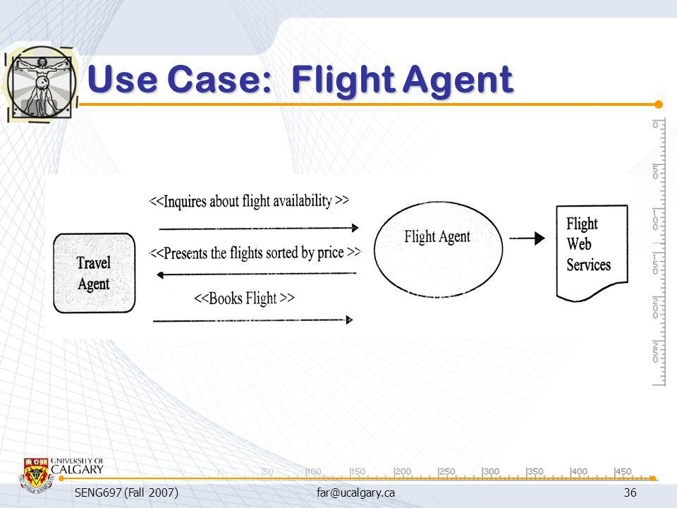 SENG697 (Fall 2007)far@ucalgary.ca36 Use Case: Flight Agent