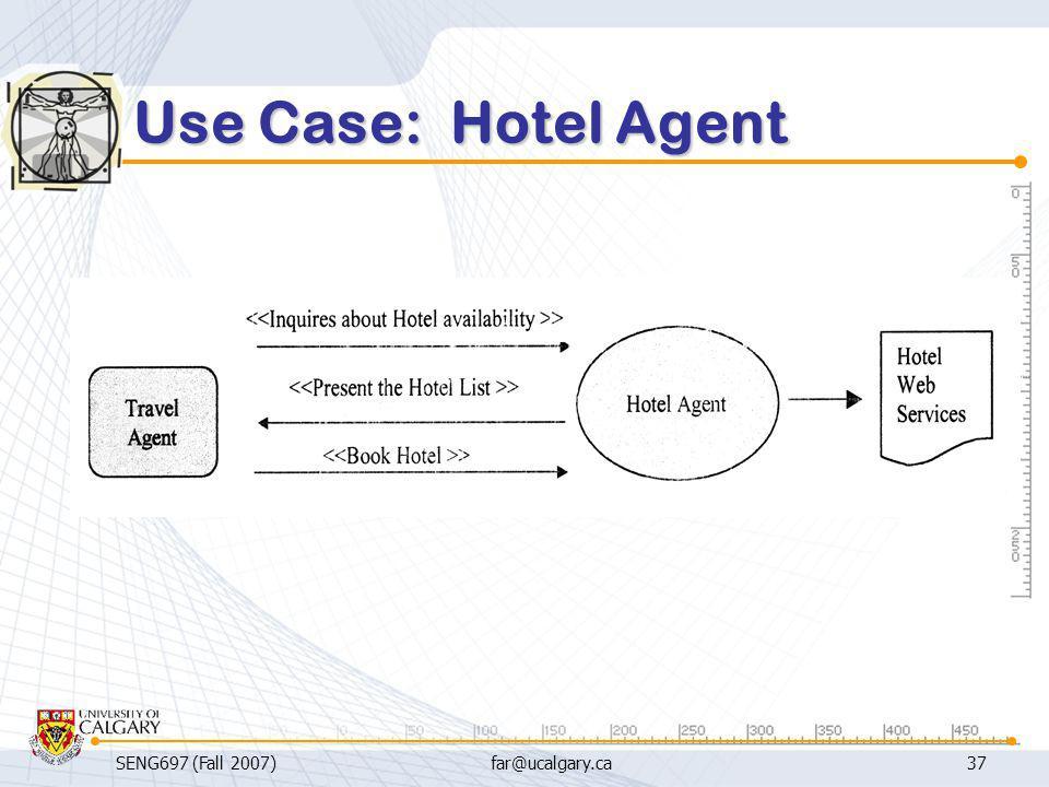 SENG697 (Fall 2007)far@ucalgary.ca37 Use Case: Hotel Agent