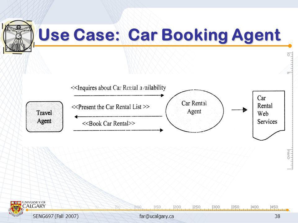 SENG697 (Fall 2007)far@ucalgary.ca38 Use Case: Car Booking Agent