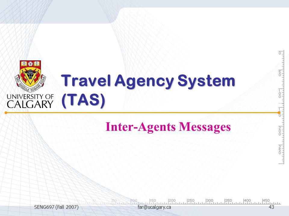 SENG697 (Fall 2007)far@ucalgary.ca43 Travel Agency System (TAS) Inter-Agents Messages