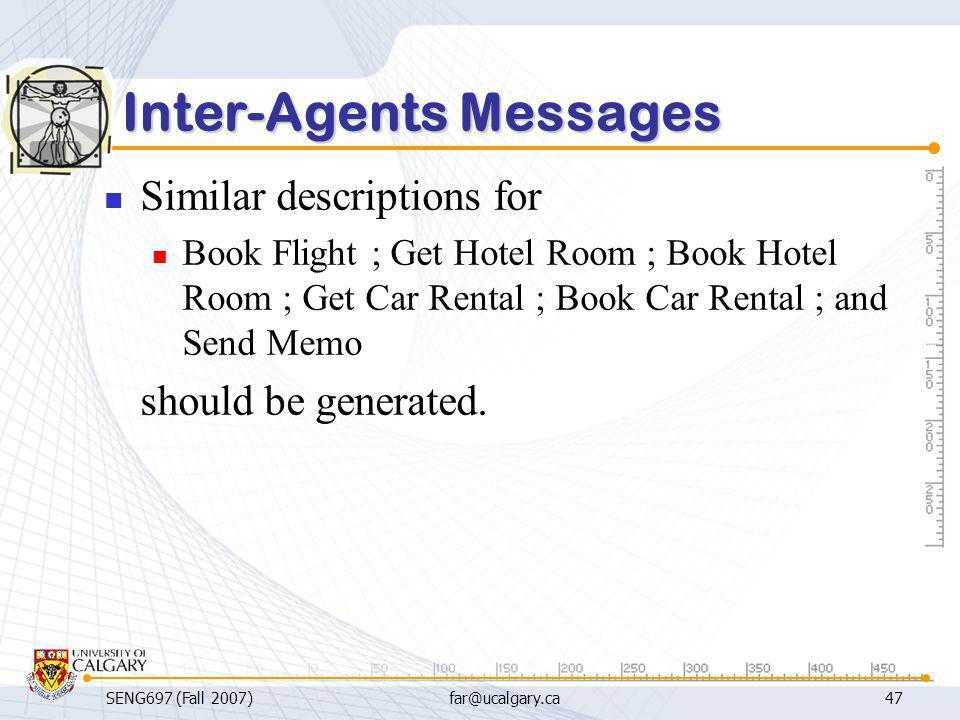 SENG697 (Fall 2007)far@ucalgary.ca47 Inter-Agents Messages Similar descriptions for Book Flight ; Get Hotel Room ; Book Hotel Room ; Get Car Rental ;