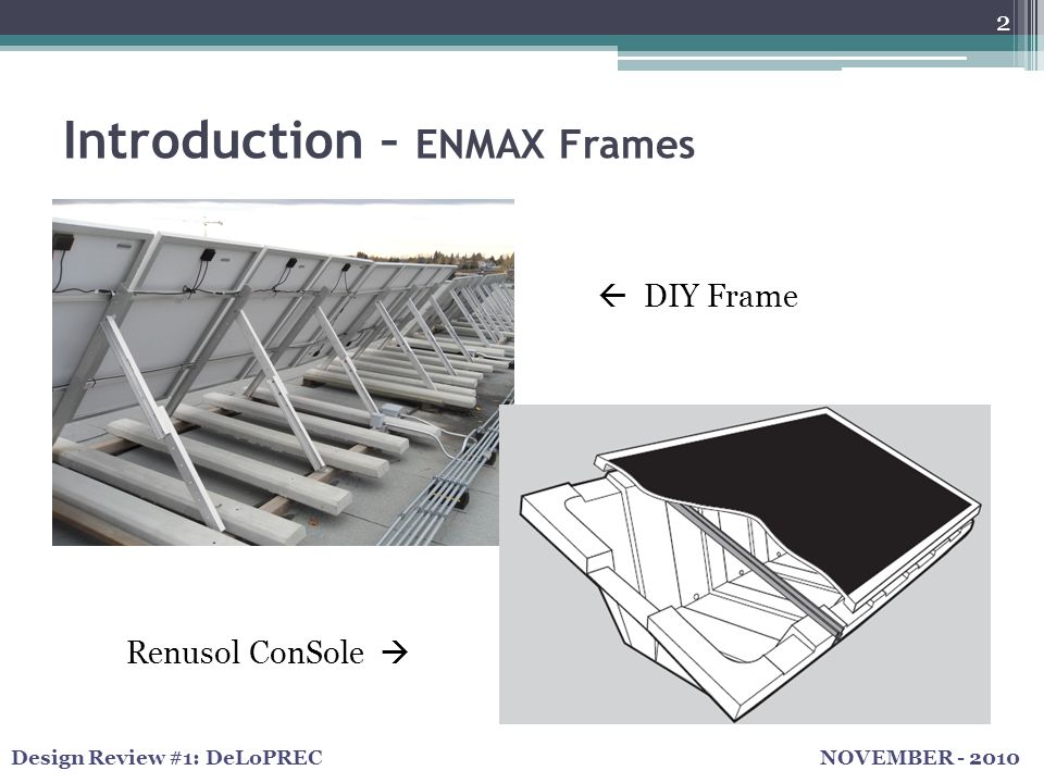 NOVEMBER - 2010Design Review #1: DeLoPREC Introduction – ENMAX Frames 2 Renusol ConSole   DIY Frame