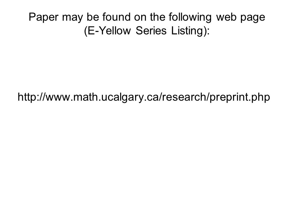 Paper may be found on the following web page (E-Yellow Series Listing): http://www.math.ucalgary.ca/research/preprint.php