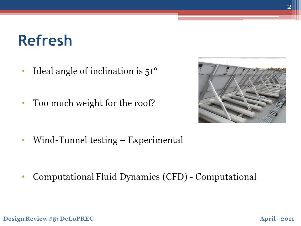 April - 2011Design Review #5: DeLoPREC CFD – Software Packages 3 ANSYS CFX ▫Employing Finite Element Method (FEM) ▫Best in Single Physics Modeling ▫Mostly used for modeling of Solids ▫University of Calgary Licensing Comsol Multiphysics ▫Works on basis of FEM ▫Multi-physical modeling ▫Best suited for modeling of Fluids, Stationary Solids ▫Shell Canada Licensing