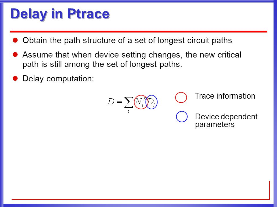Delay in Ptrace Obtain the path structure of a set of longest circuit paths Assume that when device setting changes, the new critical path is still among the set of longest paths.