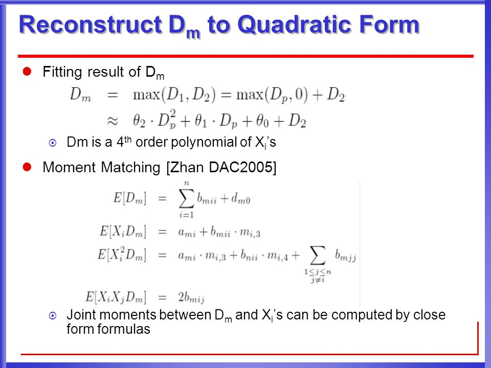 Reconstruct D m to Quadratic Form Fitting result of D m  Dm is a 4 th order polynomial of X i 's Moment Matching [Zhan DAC2005]  Joint moments between D m and X i 's can be computed by close form formulas